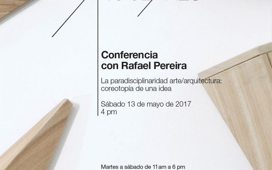 Conferencia con Rafael Pereira I La paradisciplinaridad arte / arquitectura: coreotopía de una idea