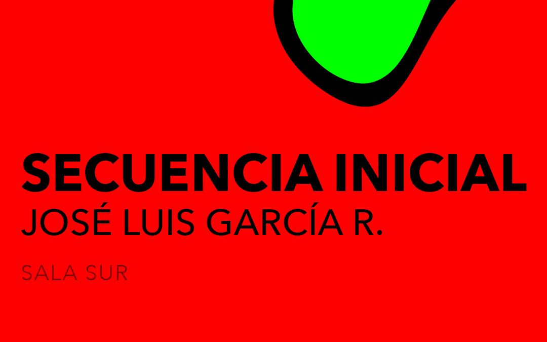 SECUENCIA INICIAL / José Luis García R.